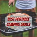 Best Portable Camping Grills for Grilling Your Foods