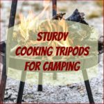 Sturdy Cooking Tripods for Camping and Easy to Set Up Too!