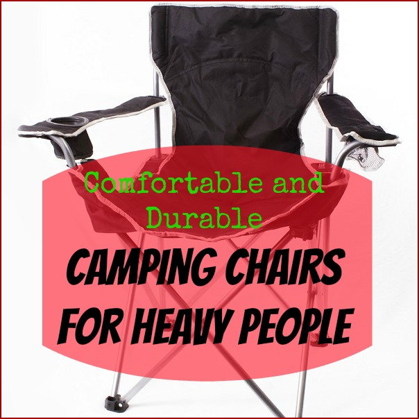 Comfortable Camping Chairs for Heavy People
